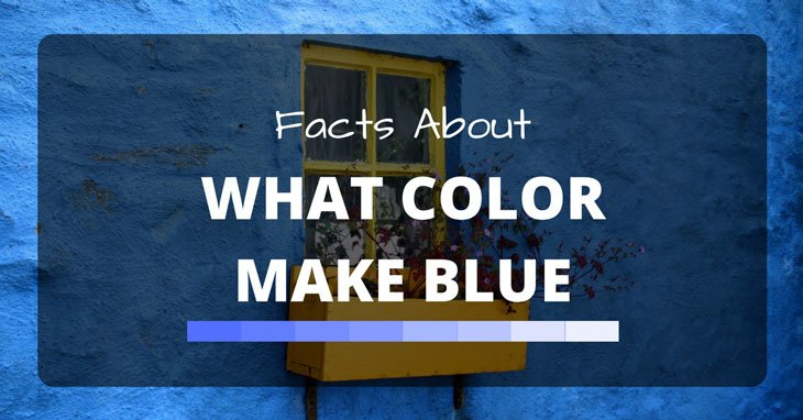 facts about what colors make blue the blumile