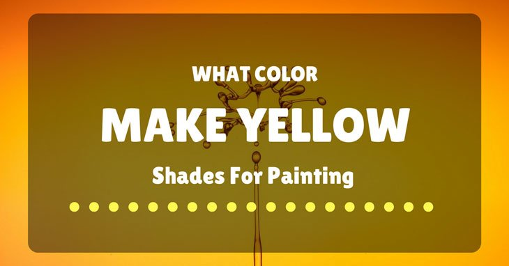 Yellow Shades what colors make yellow shades for painting and food coloring?